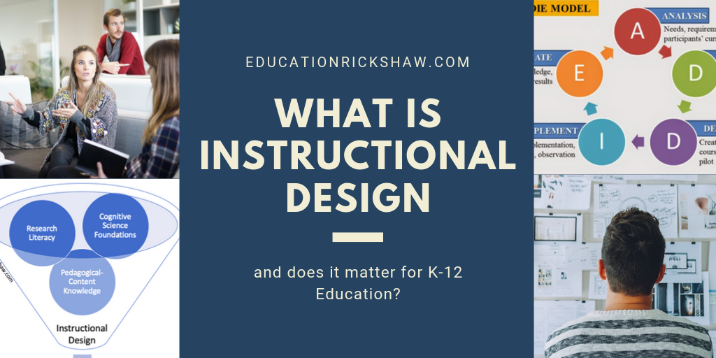 What Is Instructional Design And Does It Matter For K 12 Education Education Rickshaw