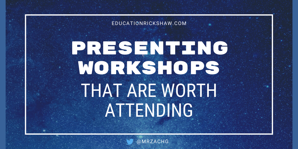 how to present workshops that are worth attending educationrickshaw zach groshell